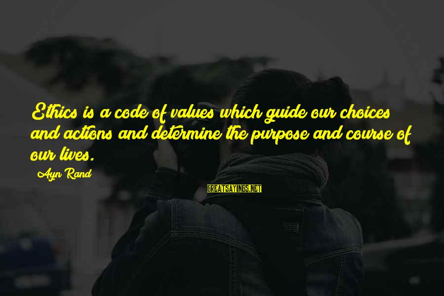 Values And Actions Sayings By Ayn Rand: Ethics is a code of values which guide our choices and actions and determine the