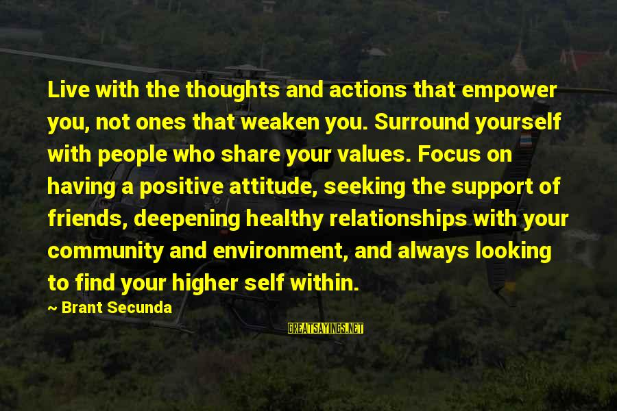 Values And Actions Sayings By Brant Secunda: Live with the thoughts and actions that empower you, not ones that weaken you. Surround