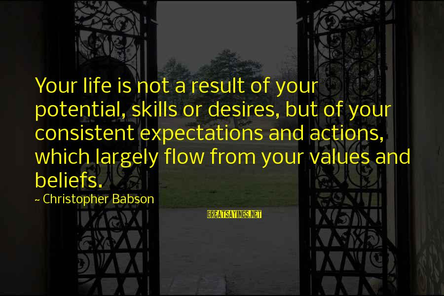 Values And Actions Sayings By Christopher Babson: Your life is not a result of your potential, skills or desires, but of your
