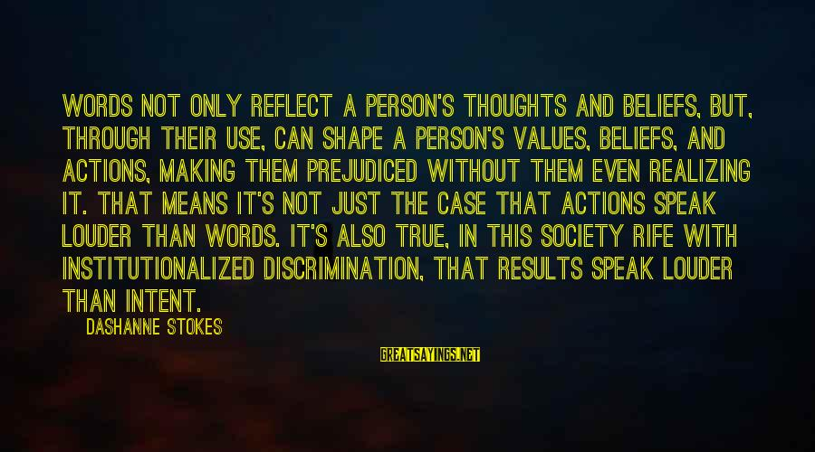 Values And Actions Sayings By DaShanne Stokes: Words not only reflect a person's thoughts and beliefs, but, through their use, can shape
