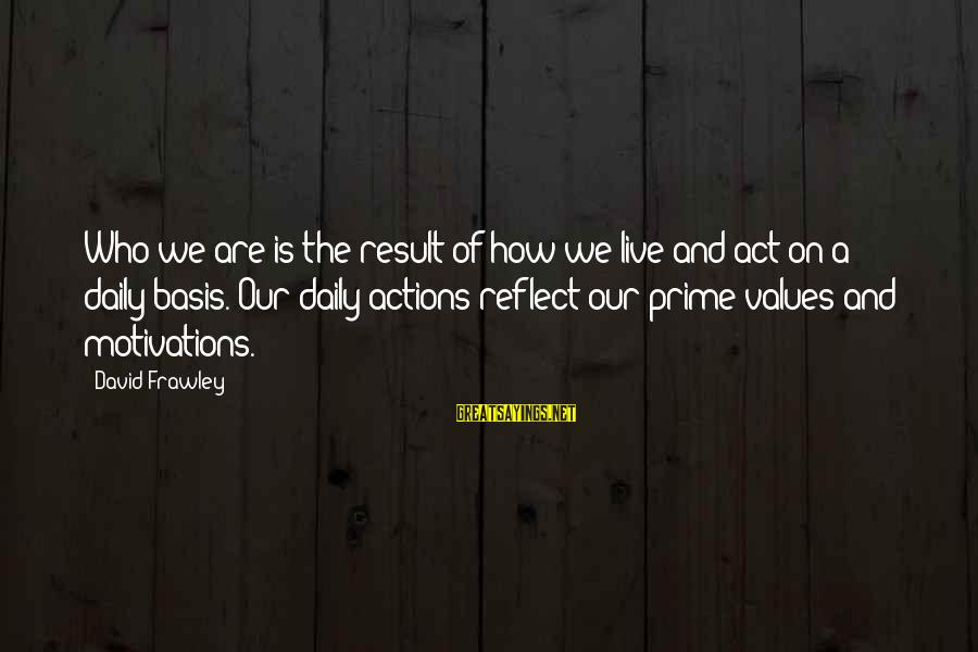 Values And Actions Sayings By David Frawley: Who we are is the result of how we live and act on a daily