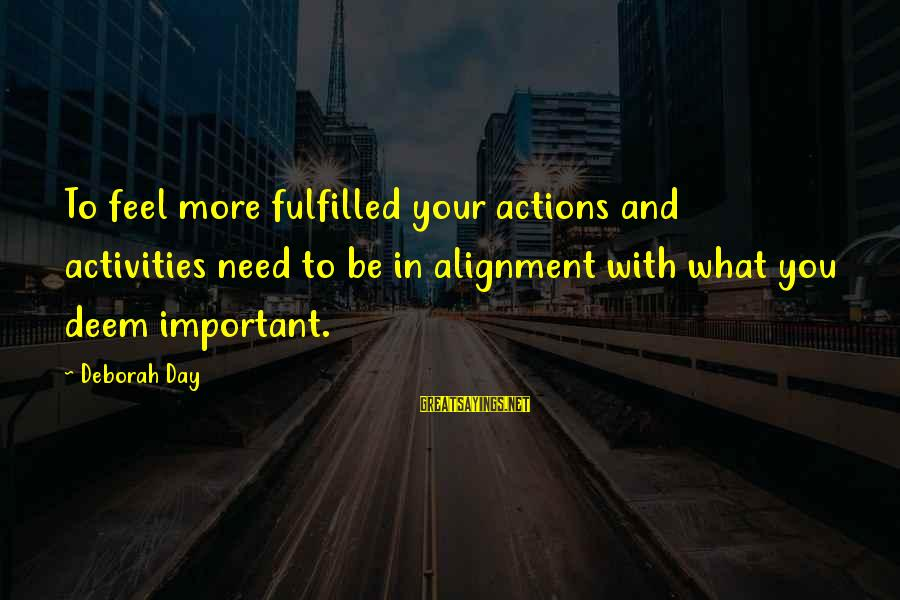 Values And Actions Sayings By Deborah Day: To feel more fulfilled your actions and activities need to be in alignment with what