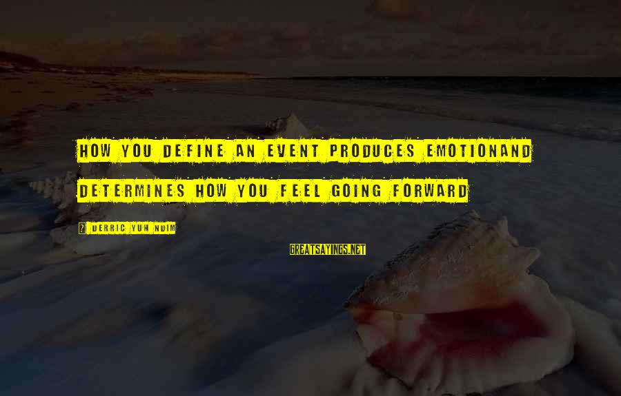 Values And Actions Sayings By Derric Yuh Ndim: How you define an event produces emotionand determines how you feel going forward