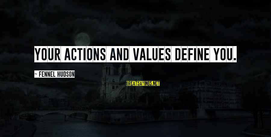 Values And Actions Sayings By Fennel Hudson: Your actions and values define you.