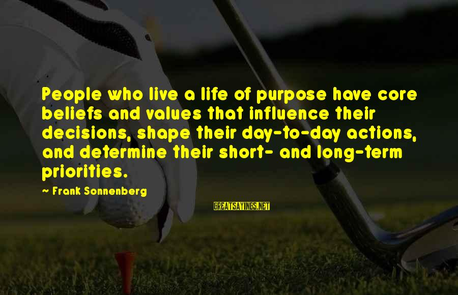 Values And Actions Sayings By Frank Sonnenberg: People who live a life of purpose have core beliefs and values that influence their