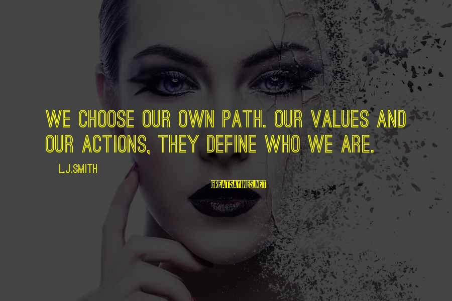 Values And Actions Sayings By L.J.Smith: We choose our own path. Our values and our actions, they define who we are.