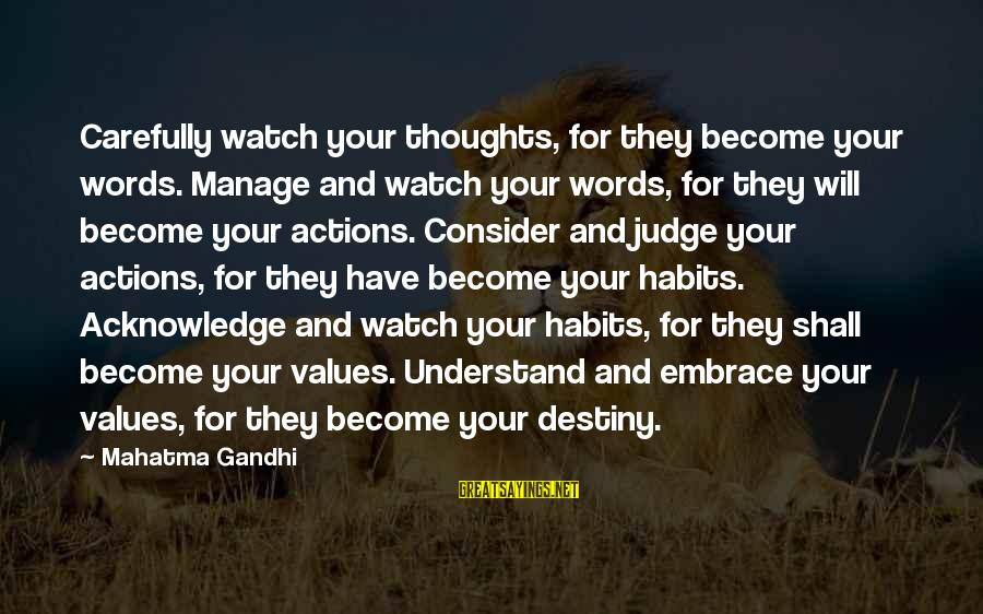 Values And Actions Sayings By Mahatma Gandhi: Carefully watch your thoughts, for they become your words. Manage and watch your words, for