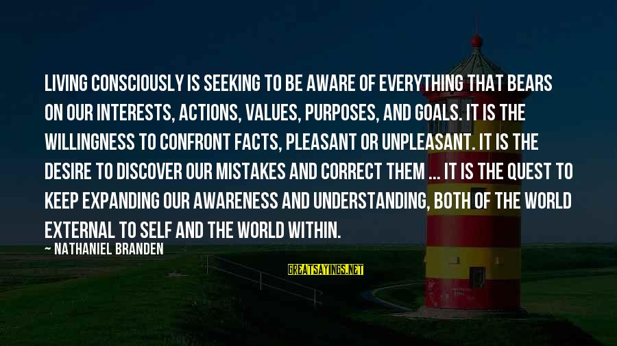 Values And Actions Sayings By Nathaniel Branden: Living consciously is seeking to be aware of everything that bears on our interests, actions,