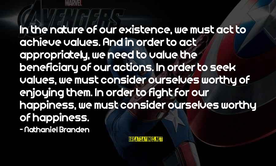 Values And Actions Sayings By Nathaniel Branden: In the nature of our existence, we must act to achieve values. And in order