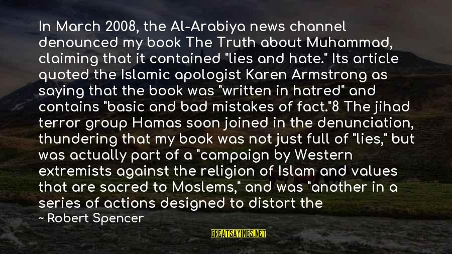Values And Actions Sayings By Robert Spencer: In March 2008, the Al-Arabiya news channel denounced my book The Truth about Muhammad, claiming