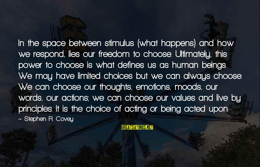 Values And Actions Sayings By Stephen R. Covey: In the space between stimulus (what happens) and how we respond, lies our freedom to