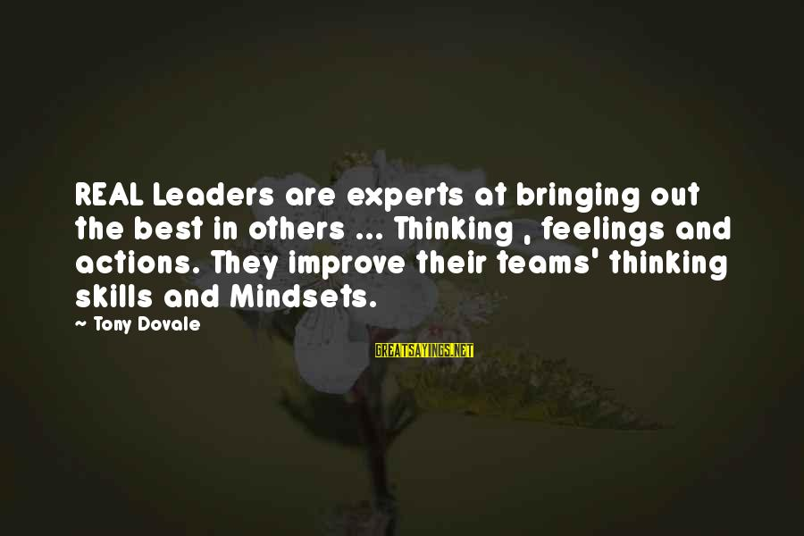 Values And Actions Sayings By Tony Dovale: REAL Leaders are experts at bringing out the best in others ... Thinking , feelings