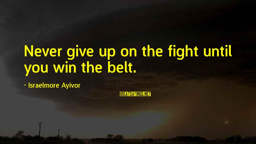 Van Helsing Igor Sayings By Israelmore Ayivor: Never give up on the fight until you win the belt.