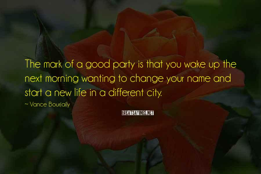 Vance Bourjaily Sayings: The mark of a good party is that you wake up the next morning wanting