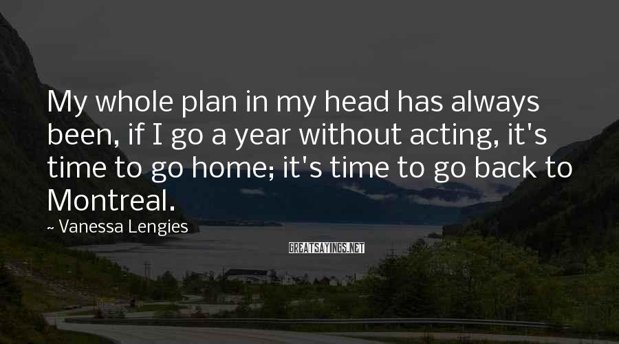 Vanessa Lengies Sayings: My whole plan in my head has always been, if I go a year without