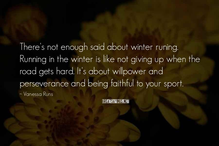 Vanessa Runs Sayings: There's not enough said about winter runing. Running in the winter is like not giving