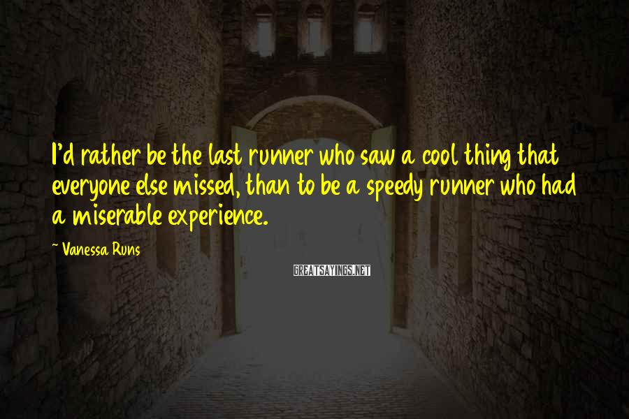 Vanessa Runs Sayings: I'd rather be the last runner who saw a cool thing that everyone else missed,
