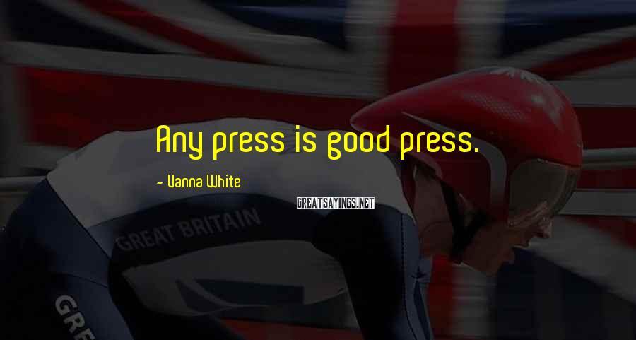 Vanna White Sayings: Any press is good press.