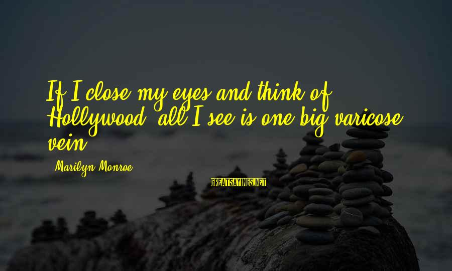 Varicose Sayings By Marilyn Monroe: If I close my eyes and think of Hollywood, all I see is one big