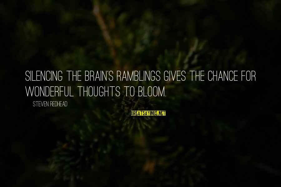 Varicose Sayings By Steven Redhead: Silencing the brain's ramblings gives the chance for wonderful thoughts to bloom.