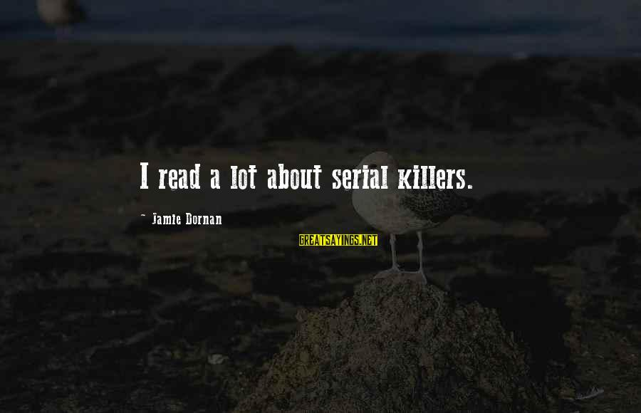 Varnashrama Dharma Sayings By Jamie Dornan: I read a lot about serial killers.