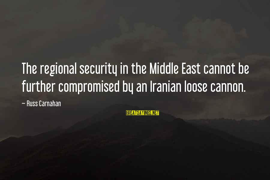 Varnashrama Dharma Sayings By Russ Carnahan: The regional security in the Middle East cannot be further compromised by an Iranian loose