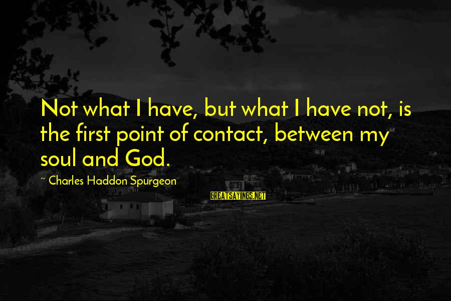 Varsity Blues Kilmer Sayings By Charles Haddon Spurgeon: Not what I have, but what I have not, is the first point of contact,
