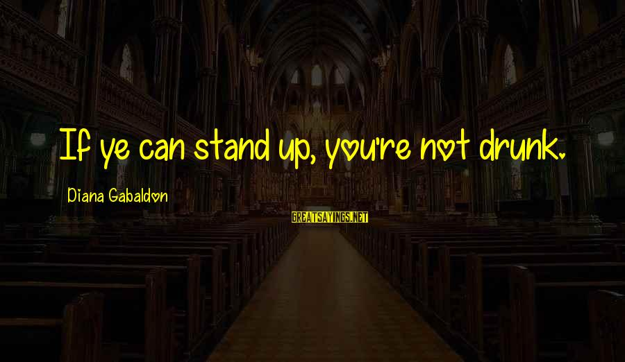 Varsity Blues Kilmer Sayings By Diana Gabaldon: If ye can stand up, you're not drunk.