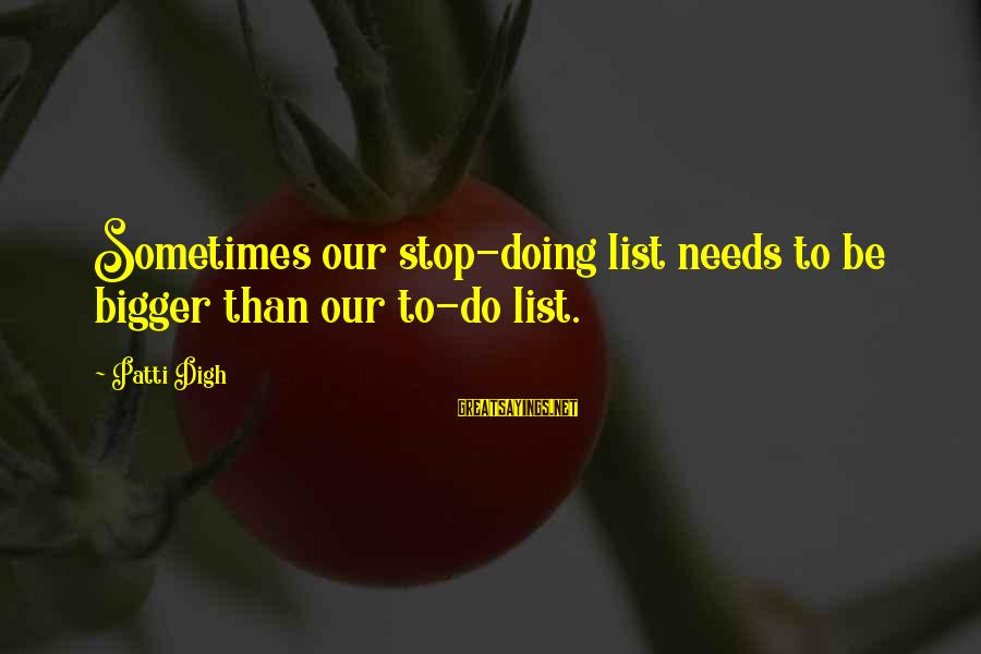 Varsity Blues Kilmer Sayings By Patti Digh: Sometimes our stop-doing list needs to be bigger than our to-do list.