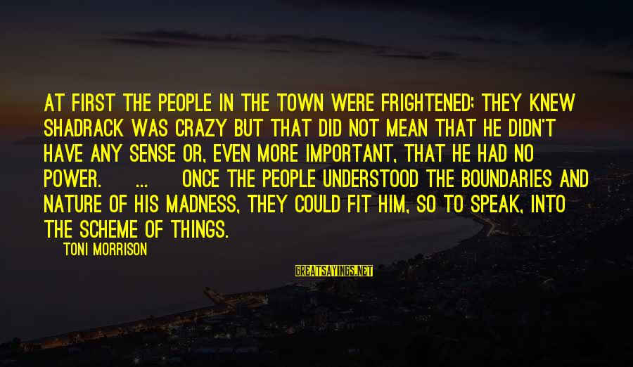 Varsity Blues Kilmer Sayings By Toni Morrison: At first the people in the town were frightened; they knew Shadrack was crazy but