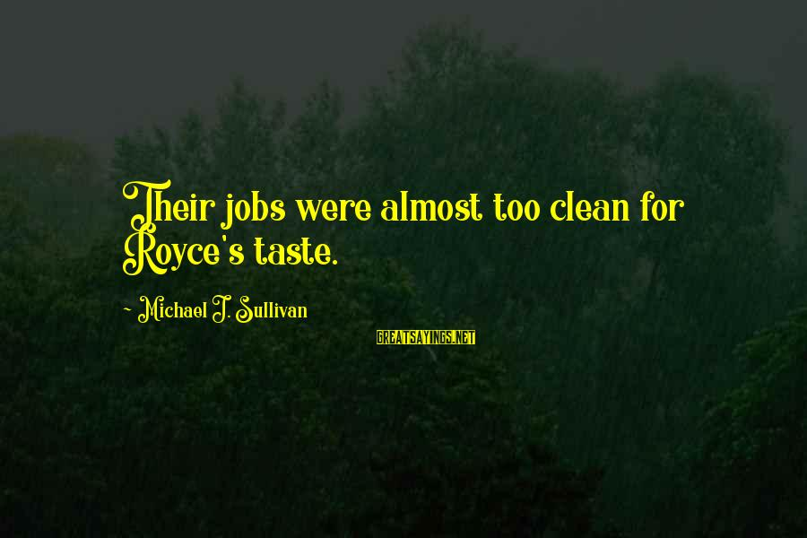 Vaticanian Sayings By Michael J. Sullivan: Their jobs were almost too clean for Royce's taste.