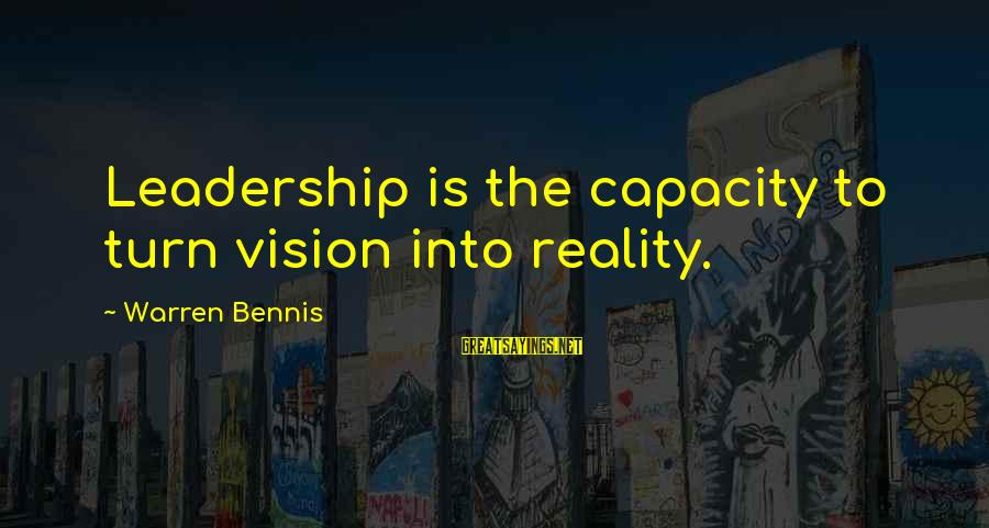 Vaticanian Sayings By Warren Bennis: Leadership is the capacity to turn vision into reality.