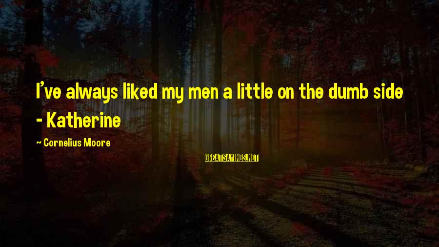 Vbscript String Contains Double Sayings By Cornelius Moore: I've always liked my men a little on the dumb side - Katherine