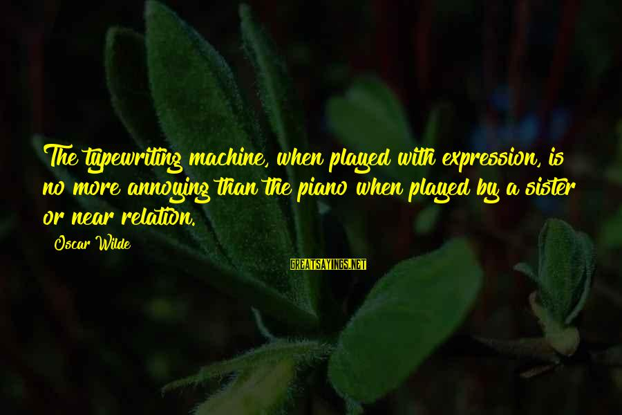 Vbscript String Contains Double Sayings By Oscar Wilde: The typewriting machine, when played with expression, is no more annoying than the piano when