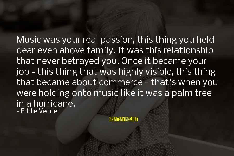 Vedder Sayings By Eddie Vedder: Music was your real passion, this thing you held dear even above family. It was