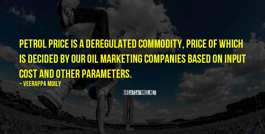 Veerappa Moily Sayings: Petrol price is a deregulated commodity, price of which is decided by our oil marketing