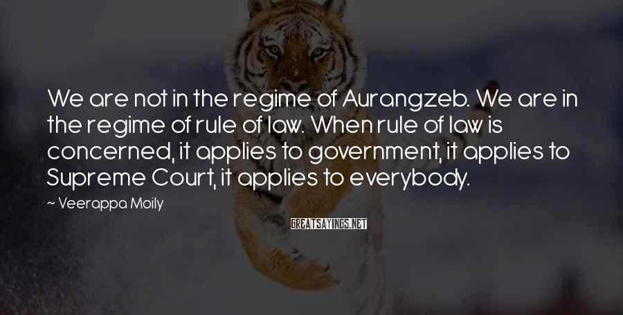 Veerappa Moily Sayings: We are not in the regime of Aurangzeb. We are in the regime of rule
