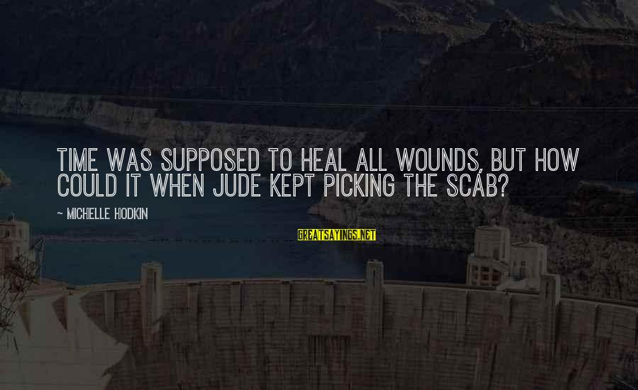 Vegeta Buu Sayings By Michelle Hodkin: Time was supposed to heal all wounds, but how could it when Jude kept picking