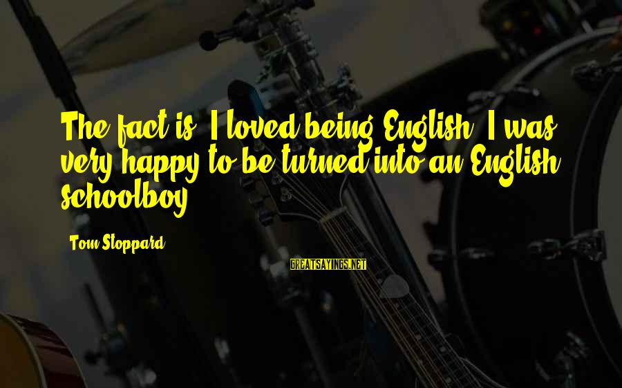 Vegeta Buu Sayings By Tom Stoppard: The fact is, I loved being English. I was very happy to be turned into