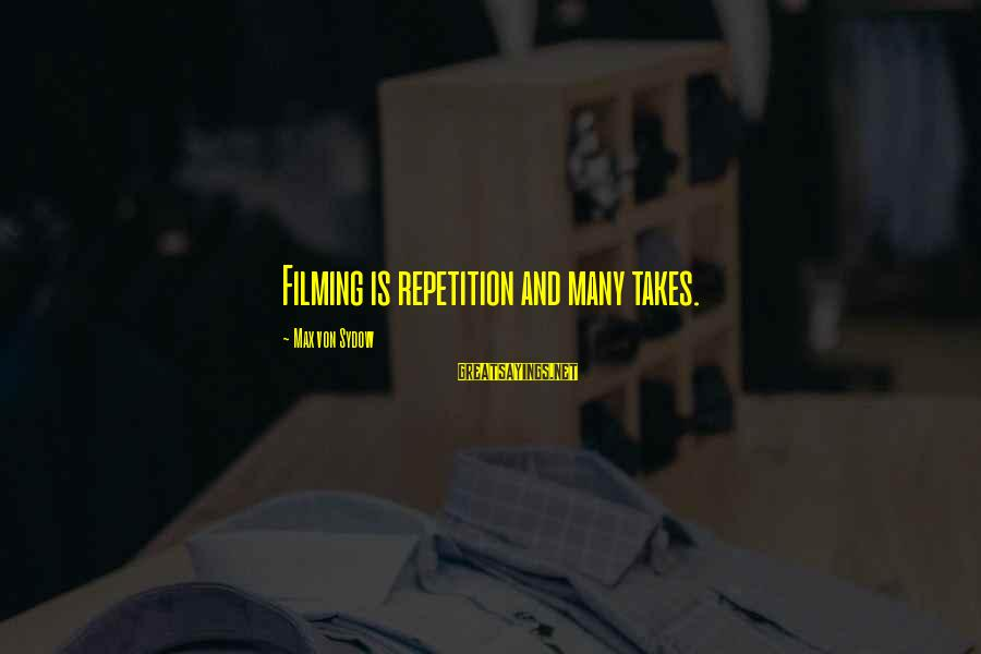 Veggie Food Sayings By Max Von Sydow: Filming is repetition and many takes.