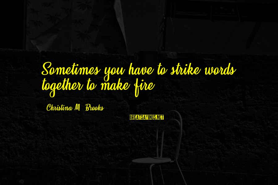 Veggie Tales Sayings By Christina M. Brooks: Sometimes you have to strike words together to make fire.
