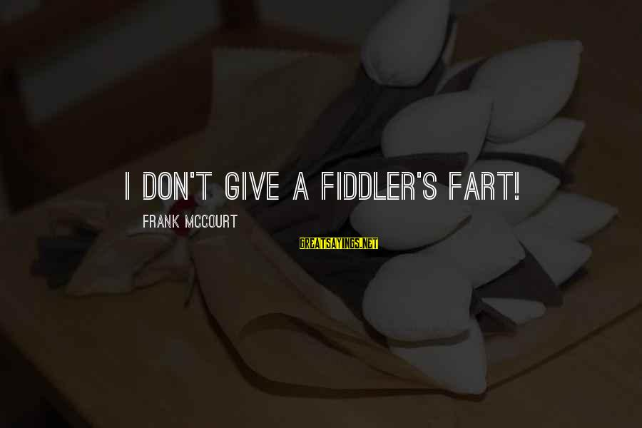 Veggie Tales Sayings By Frank McCourt: I don't give a fiddler's fart!