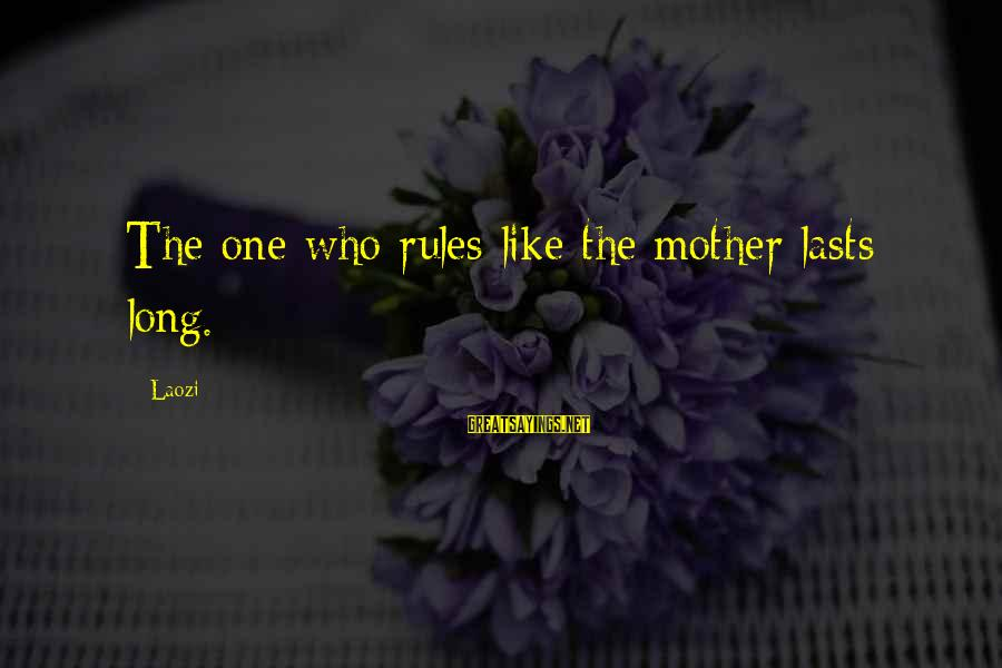 Velen Sayings By Laozi: The one who rules like the mother lasts long.