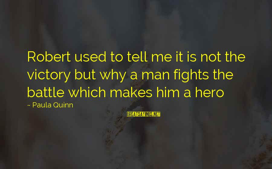 Velen Sayings By Paula Quinn: Robert used to tell me it is not the victory but why a man fights