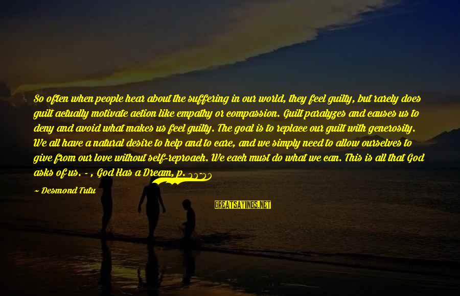 Vemma Sayings By Desmond Tutu: So often when people hear about the suffering in our world, they feel guilty, but