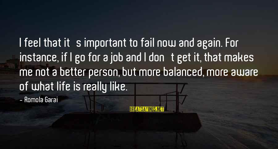 Vemma Sayings By Romola Garai: I feel that it's important to fail now and again. For instance, if I go