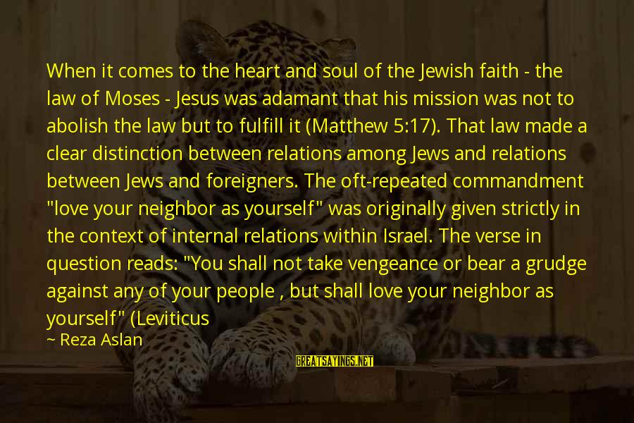 Vengeance Bible Sayings By Reza Aslan: When it comes to the heart and soul of the Jewish faith - the law