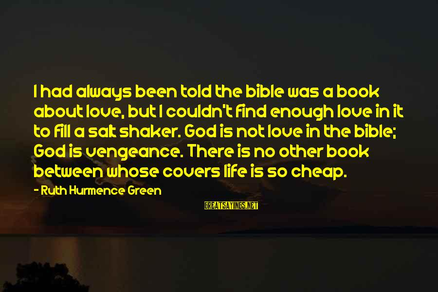 Vengeance Bible Sayings By Ruth Hurmence Green: I had always been told the bible was a book about love, but I couldn't