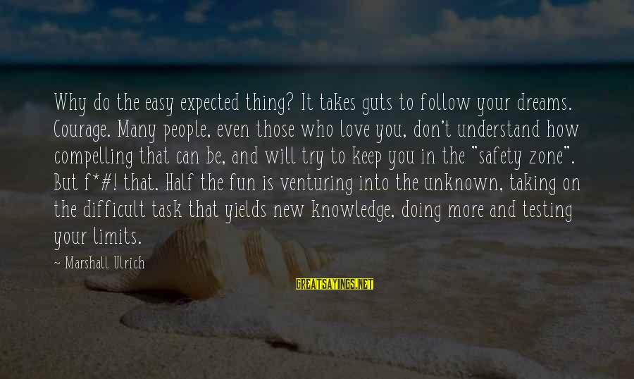 Venturing Into The Unknown Sayings By Marshall Ulrich: Why do the easy expected thing? It takes guts to follow your dreams. Courage. Many