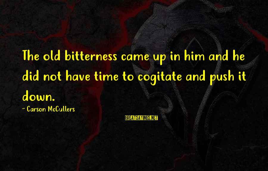 Ventus Battle Sayings By Carson McCullers: The old bitterness came up in him and he did not have time to cogitate